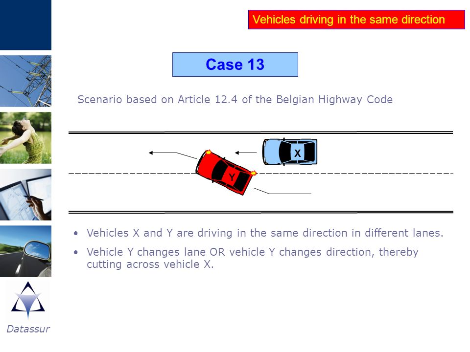 Datassur Vehicles driving in the same direction Case 13 Vehicles X and Y are driving in the same direction in different lanes. Vehicle Y changes lane