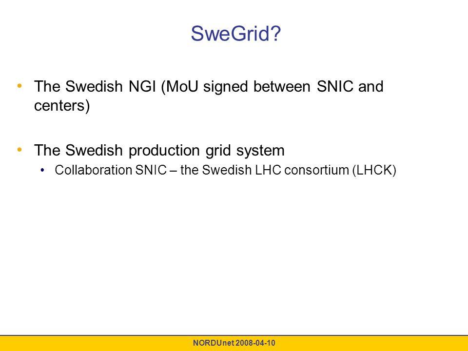 NORDUnet 2008-04-10 SweGrid? The Swedish NGI (MoU signed between SNIC and centers) The Swedish production grid system Collaboration SNIC – the Swedish