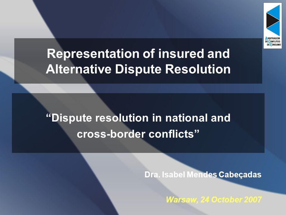 Representation of insured and Alternative Dispute Resolution Dispute resolution in national and cross-border conflicts Dra. Isabel Mendes Cabeçadas Wa