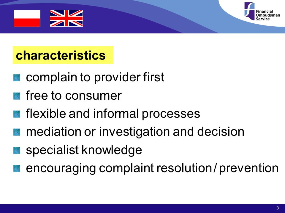 3 characteristics complain to provider first free to consumer flexible and informal processes mediation or investigation and decision specialist knowledge encouraging complaint resolution / prevention