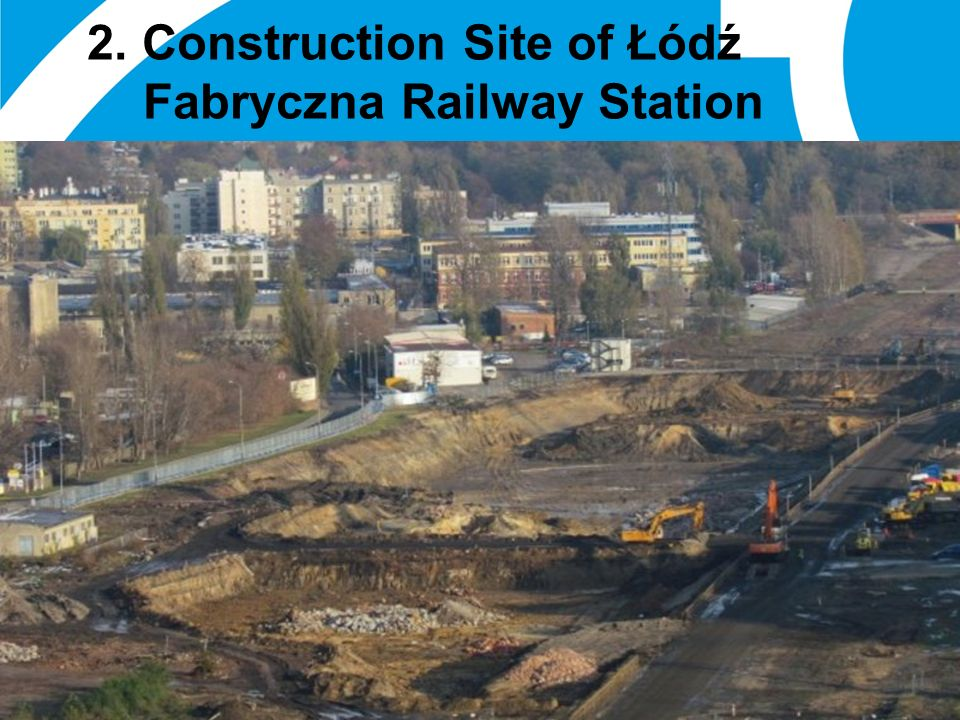 01 January 2014 20 2. Construction Site of Łódź Fabryczna Railway Station