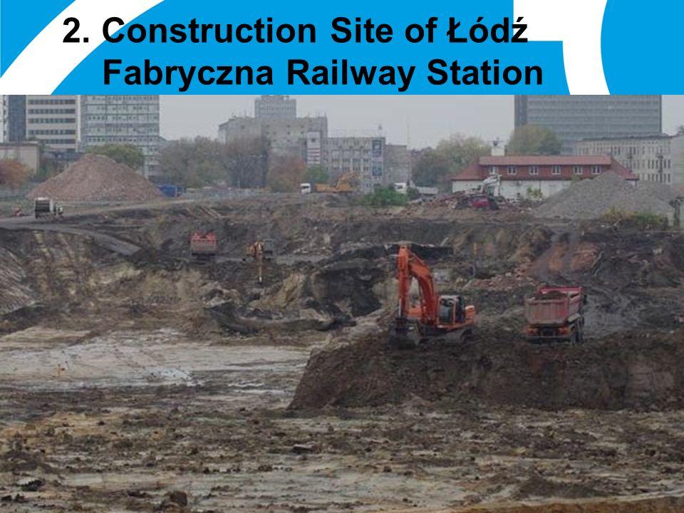 01 January 2014 21 2. Construction Site of Łódź Fabryczna Railway Station