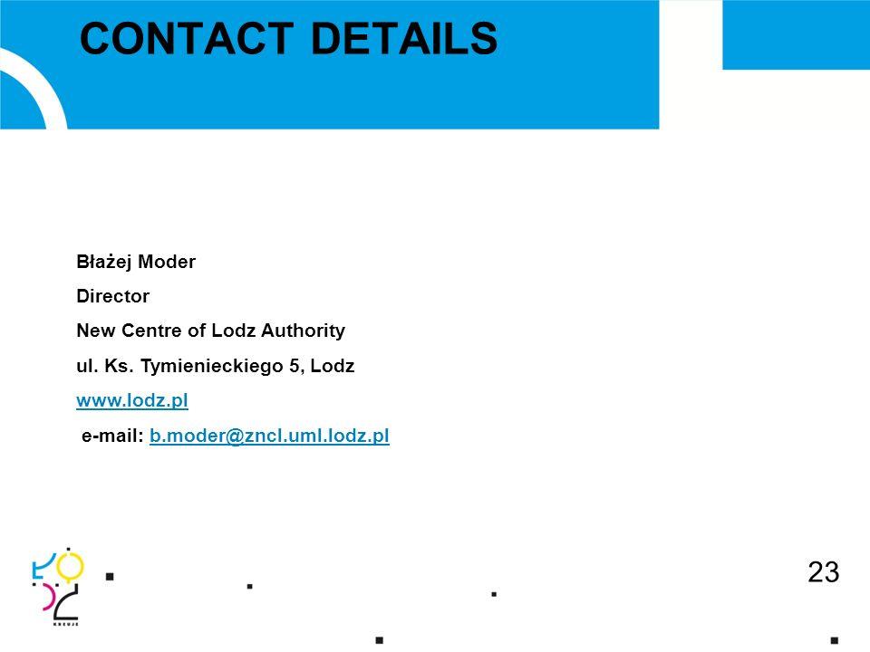 23 CONTACT DETAILS Błażej Moder Director New Centre of Lodz Authority ul. Ks. Tymienieckiego 5, Lodz www.lodz.pl e-mail: b.moder@zncl.uml.lodz.plb.mod