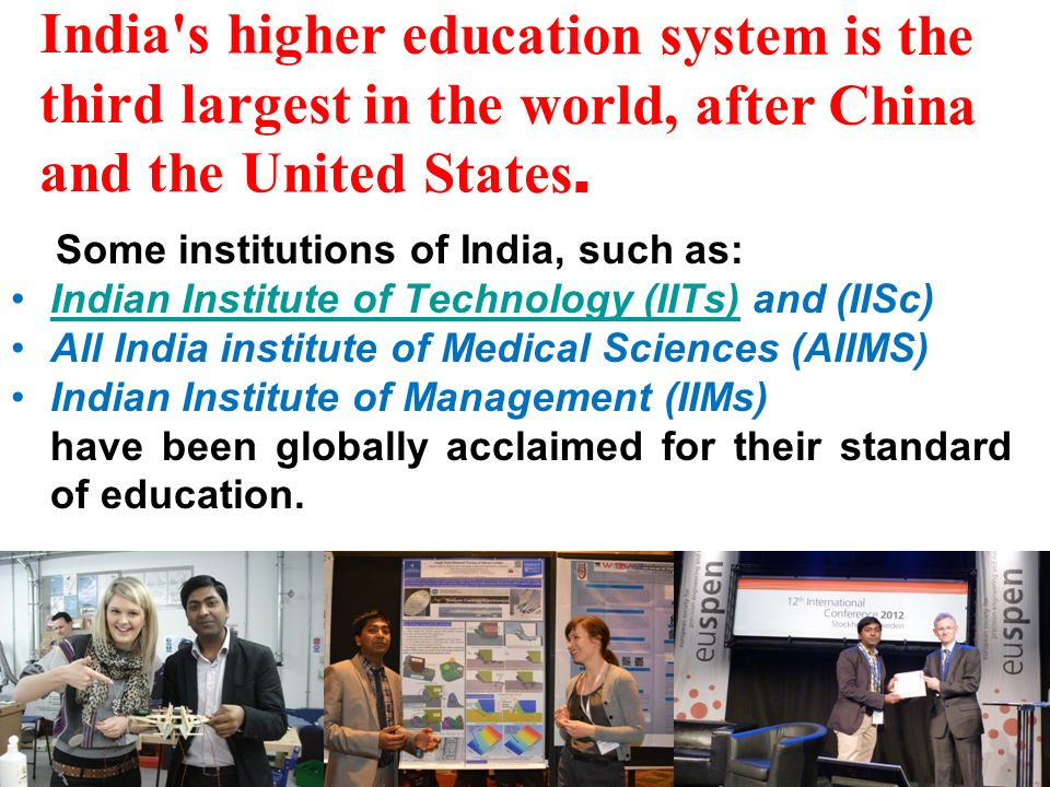 Some institutions of India, such as: Indian Institute of Technology (IITs) and (IISc)Indian Institute of Technology (IITs) All India institute of Medi