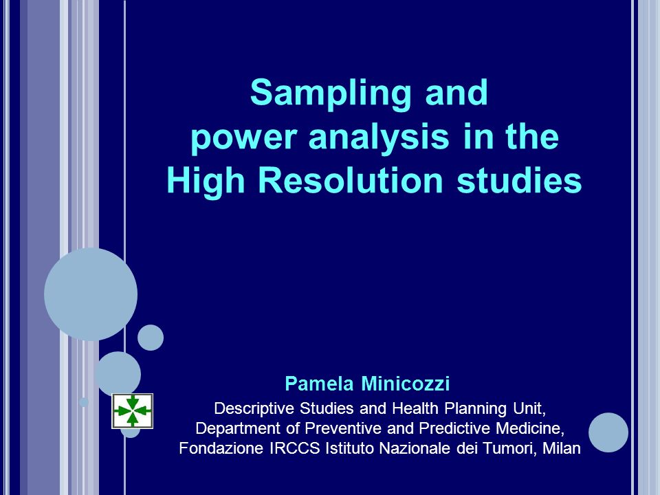 Sampling and power analysis in the High Resolution studies Pamela Minicozzi Descriptive Studies and Health Planning Unit, Department of Preventive and