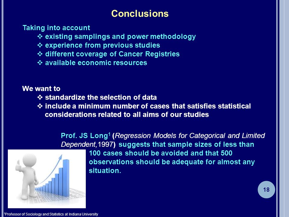 18 Conclusions Taking into account existing samplings and power methodology experience from previous studies different coverage of Cancer Registries a