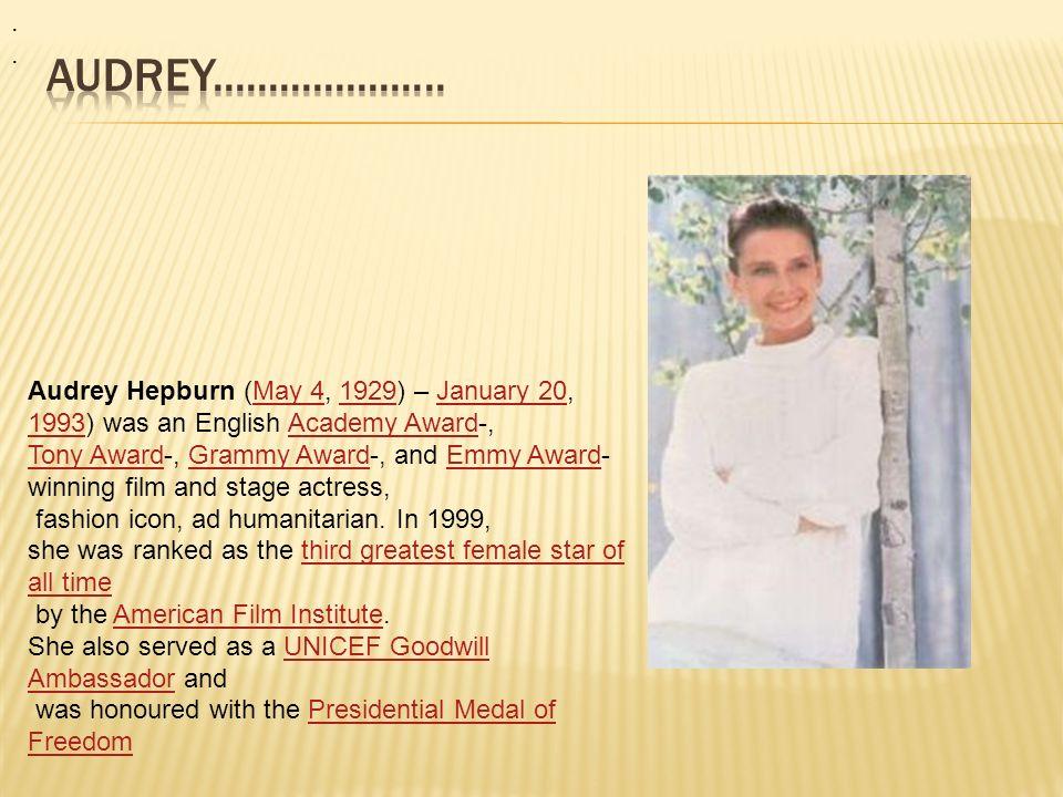 Audrey Hepburn (May 4, 1929) – January 20, 1993) was an English Academy Award-,May 41929January 20 1993Academy Award Tony AwardTony Award-, Grammy Award-, and Emmy Award- winning film and stage actress,Grammy AwardEmmy Award fashion icon, ad humanitarian.