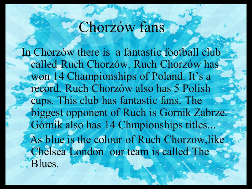 Chorzów fans In Chorzów there is a fantastic football club called Ruch Chorzów.