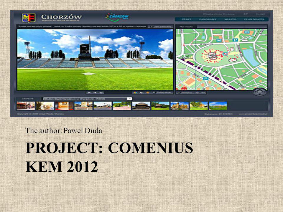 PROJECT: COMENIUS KEM 2012 The author: Paweł Duda