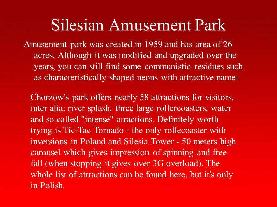Silesian Amusement Park Amusement park was created in 1959 and has area of 26 acres.
