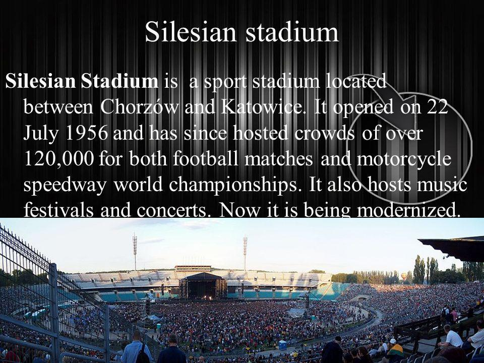 Silesian stadium Silesian Stadium is a sport stadium located between Chorzów and Katowice.