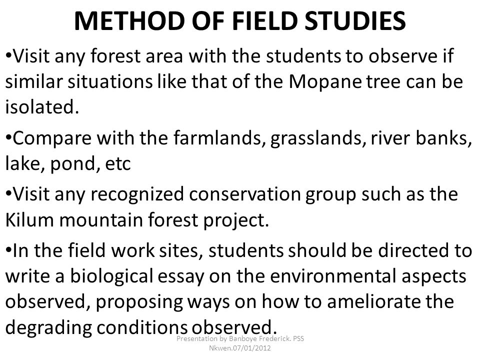 METHOD OF FIELD STUDIES Visit any forest area with the students to observe if similar situations like that of the Mopane tree can be isolated. Compare