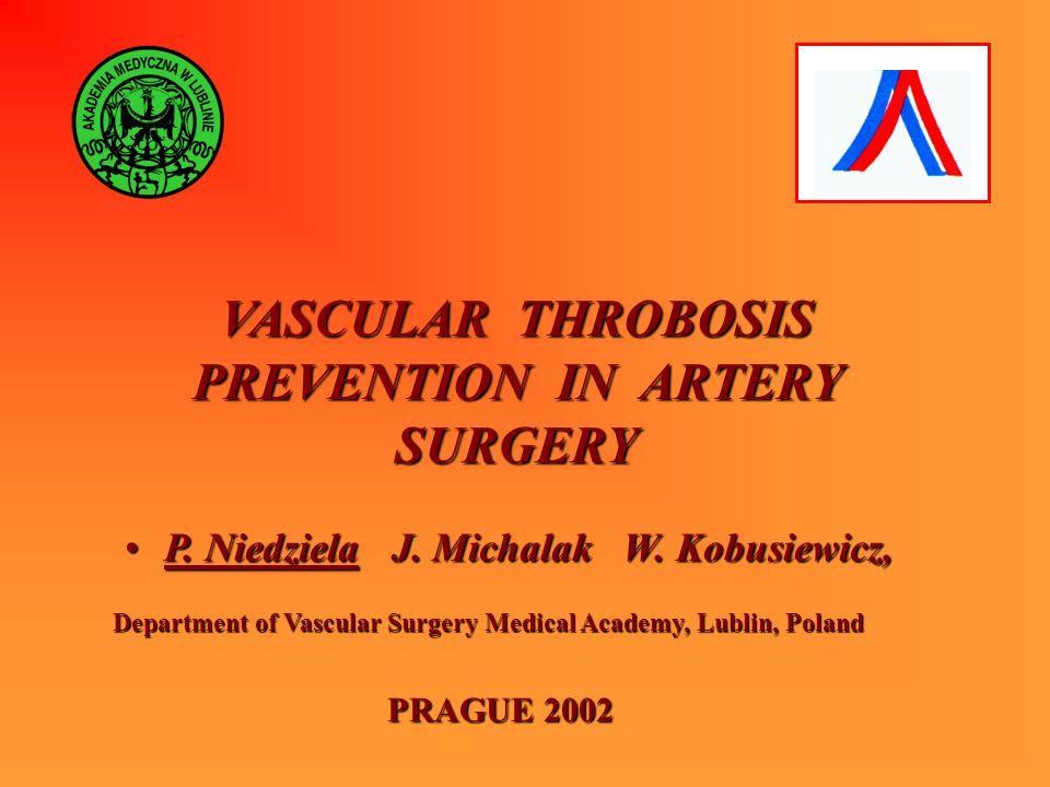 VASCULAR THROBOSIS PREVENTION IN ARTERY SURGERY P. Niedziela J. Michalak W. Kobusiewicz,P. Niedziela J. Michalak W. Kobusiewicz, Department of Vascula