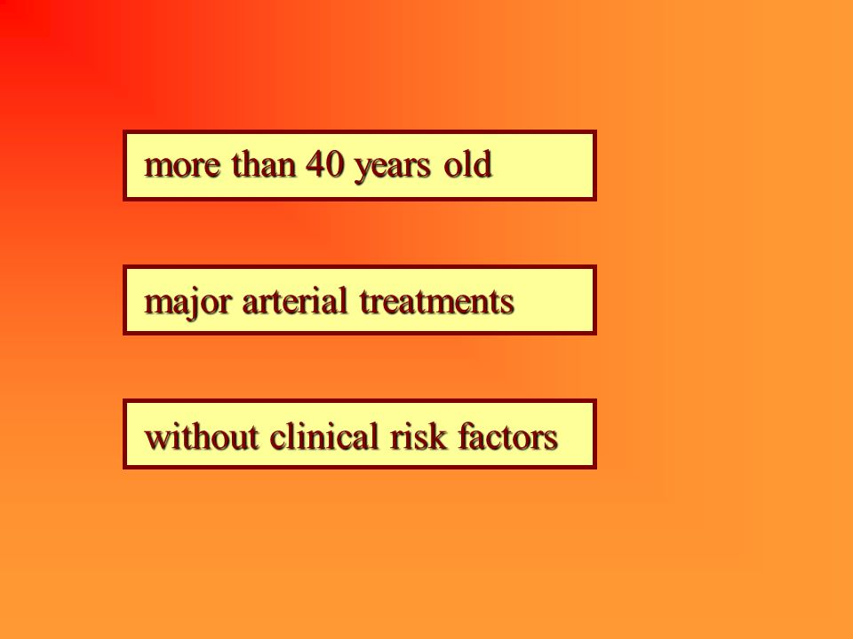 more than 40 years old major arterial treatments without clinical risk factors