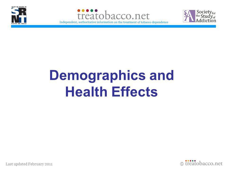 Last updated February 2011 Demographics and Health Effects Revised 05/06