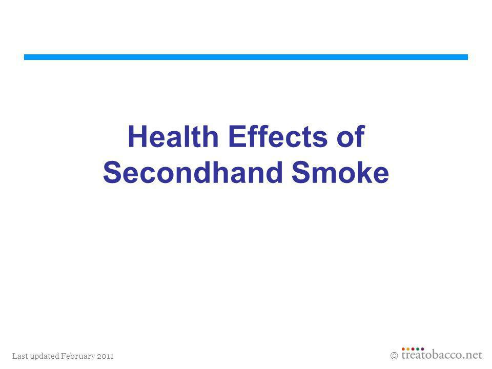 Last updated February 2011 Health Effects of Secondhand Smoke