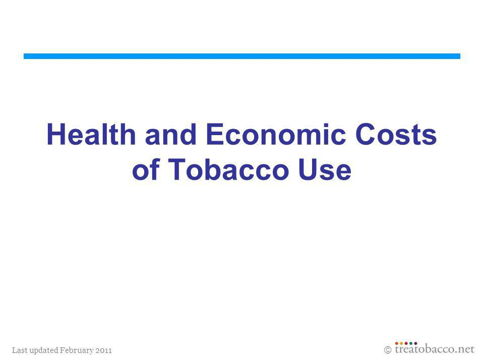 Last updated February 2011 Health and Economic Costs of Tobacco Use