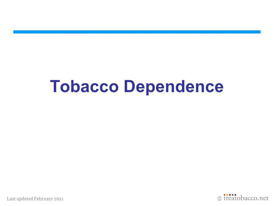 Last updated February 2011 Tobacco Dependence