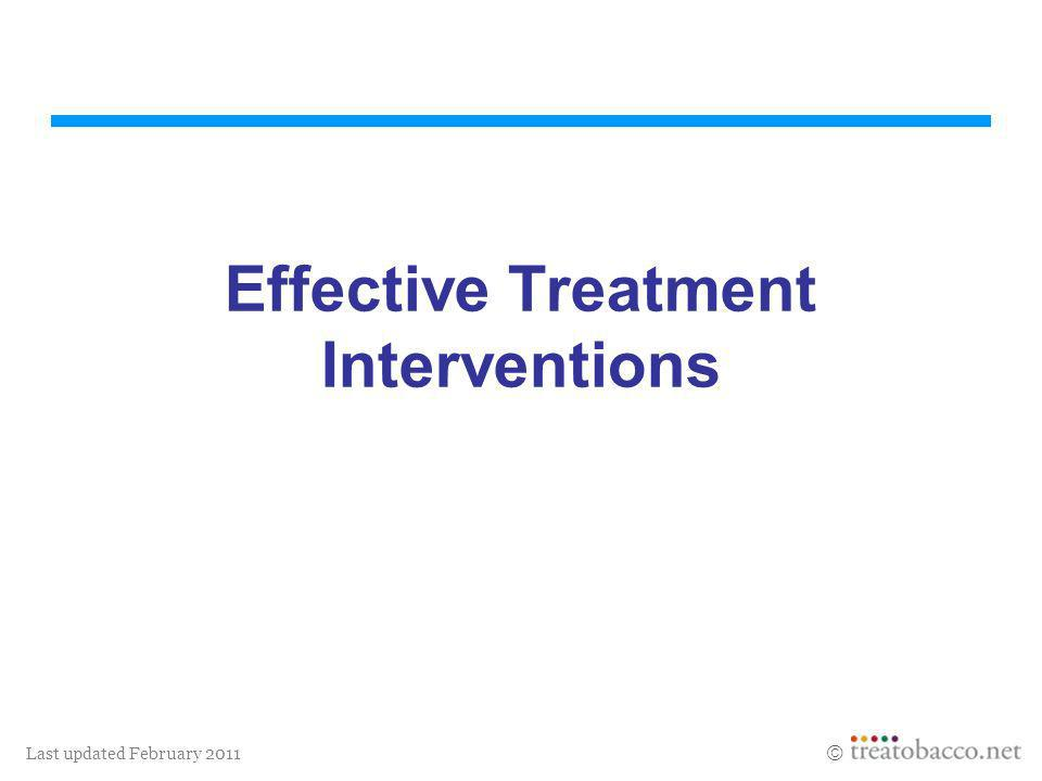 Last updated February 2011 Effective Treatment Interventions