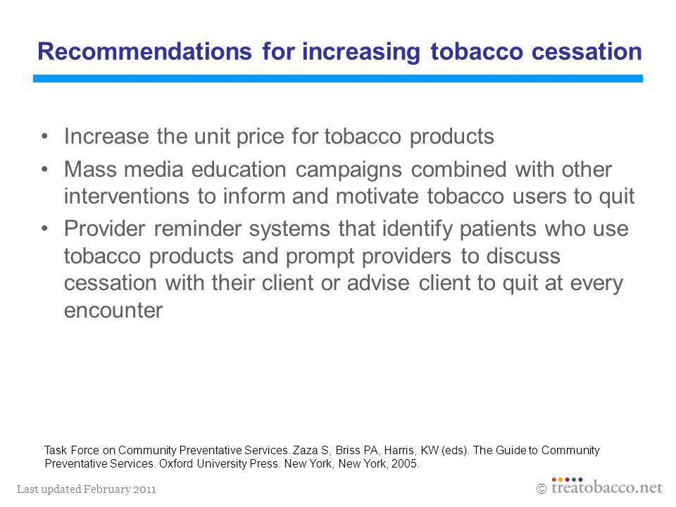 Last updated February 2011 Increase the unit price for tobacco products Mass media education campaigns combined with other interventions to inform and