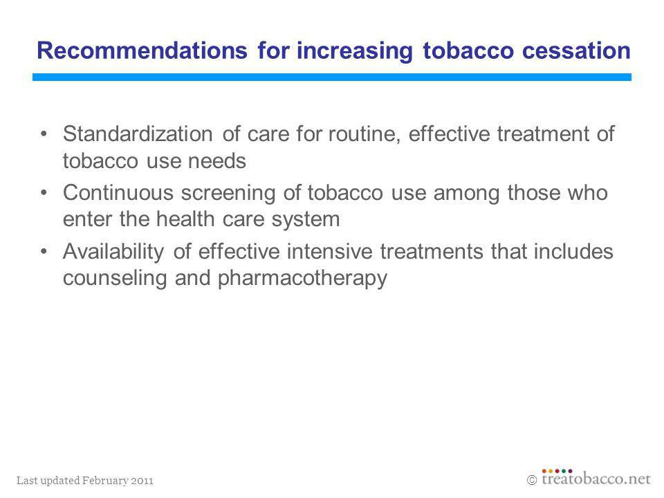 Last updated February 2011 Standardization of care for routine, effective treatment of tobacco use needs Continuous screening of tobacco use among tho