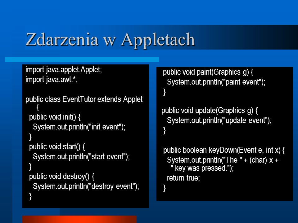 Zdarzenia w Appletach import java.applet.Applet; import java.awt.*; public class EventTutor extends Applet { public void init() { System.out.println(