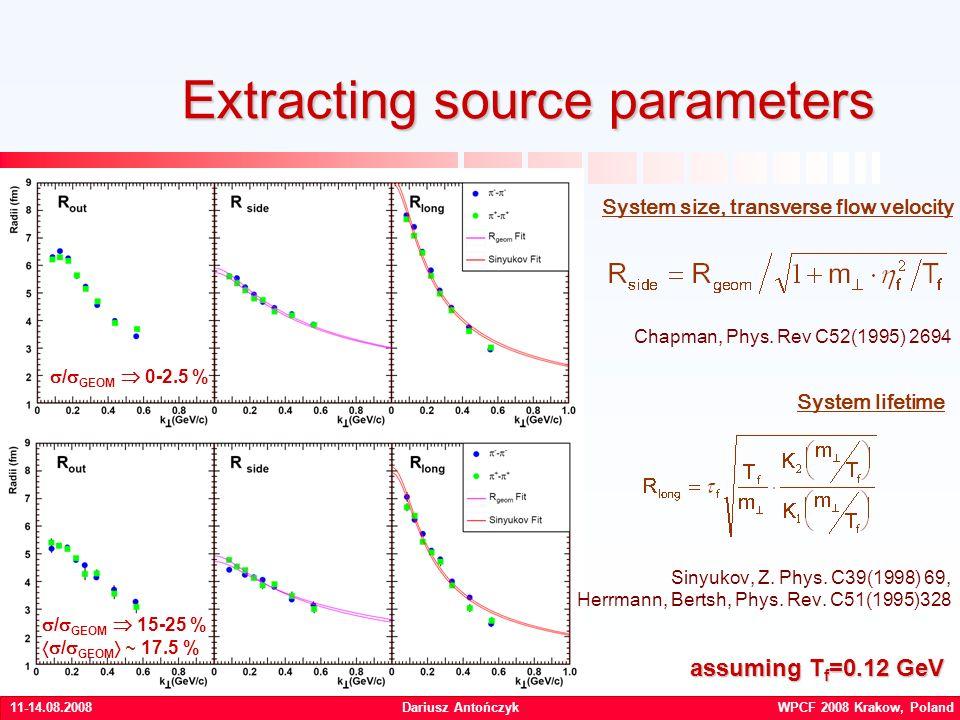 11-14.08.2008Dariusz Antończyk WPCF 2008 Krakow, Poland Extracting source parameters / GEOM 0-2.5 % / GEOM 15-25 % / GEOM ~ 17.5 % System size, transverse flow velocity System lifetime Chapman, Phys.