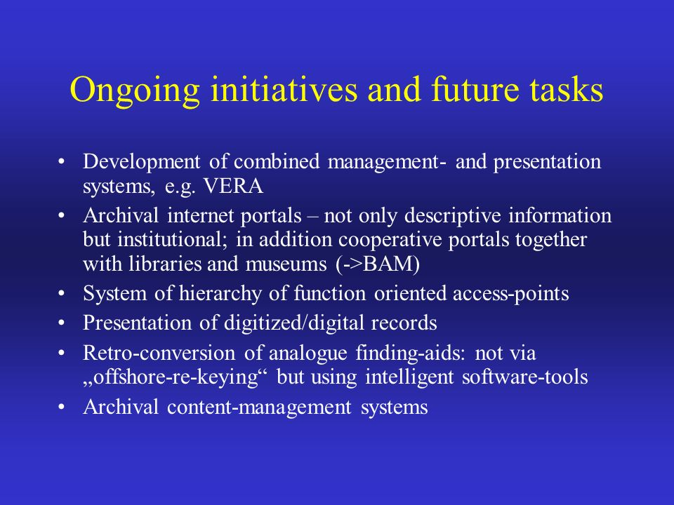 Ongoing initiatives and future tasks Development of combined management- and presentation systems, e.g.