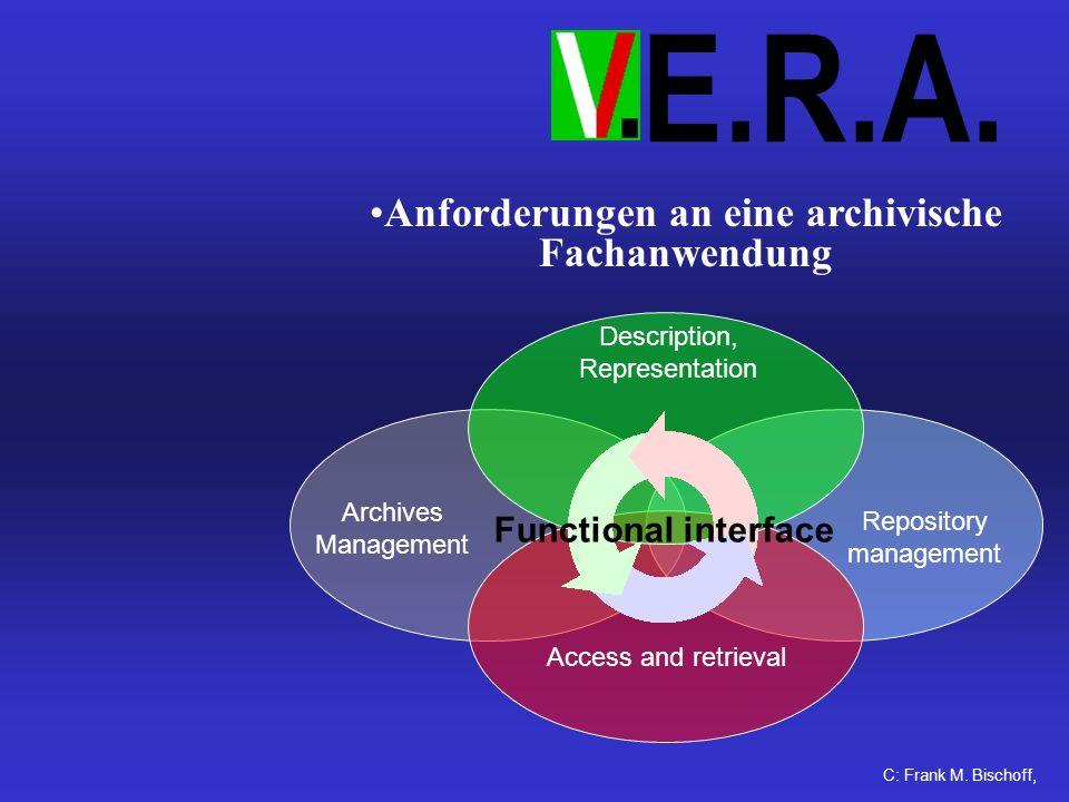 E.R.A. Anforderungen an eine archivische Fachanwendung C: Frank M.