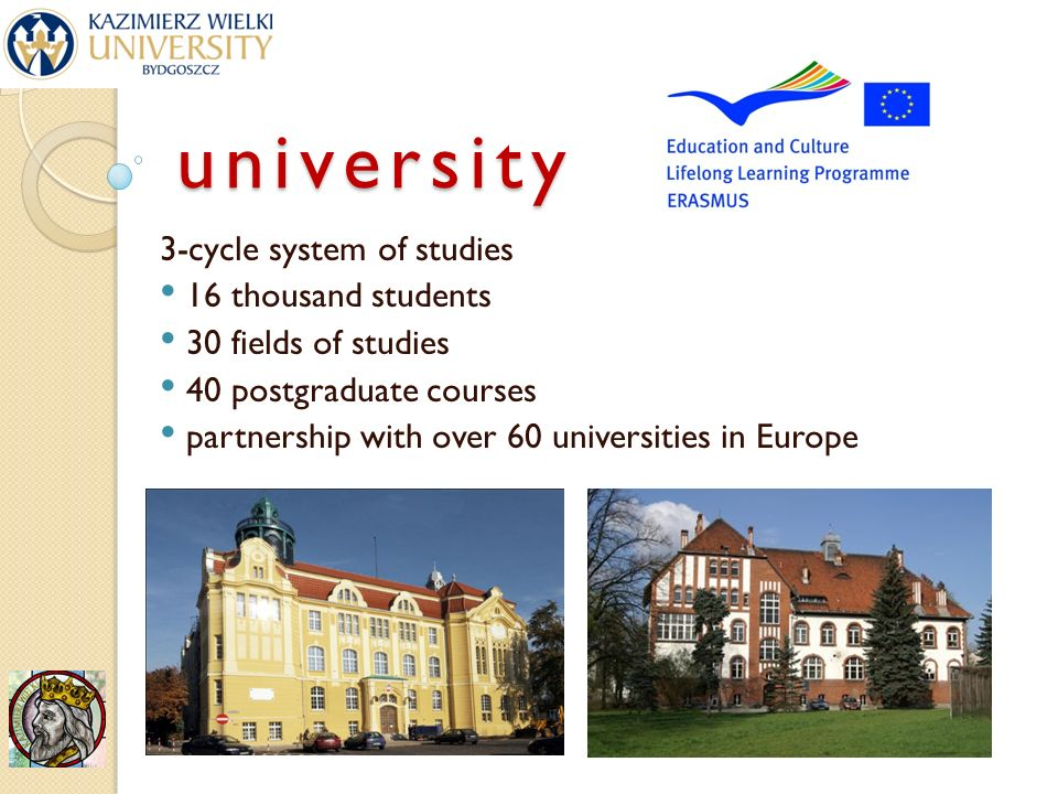 3-cycle system of studies 16 thousand students 30 fields of studies 40 postgraduate courses partnership with over 60 universities in Europe university