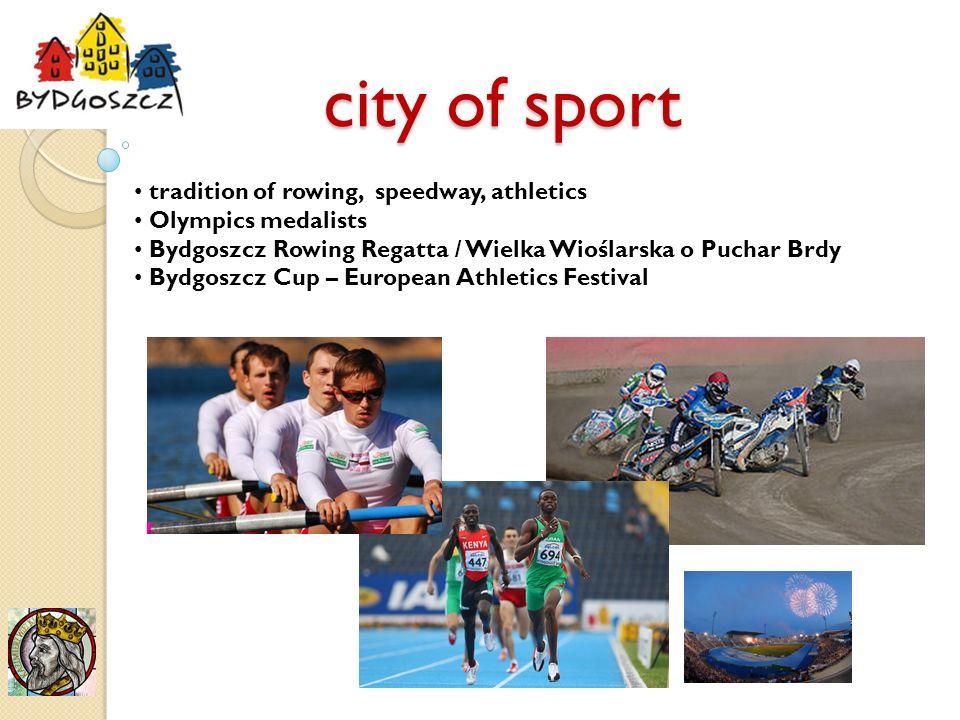 city of sport tradition of rowing, speedway, athletics Olympics medalists Bydgoszcz Rowing Regatta / Wielka Wioślarska o Puchar Brdy Bydgoszcz Cup – European Athletics Festival