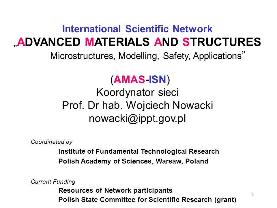 1 International Scientific Network ADVANCED MATERIALS AND STRUCTURES Microstructures, Modelling, Safety, Applications (AMAS-ISN) Koordynator sieci Pro