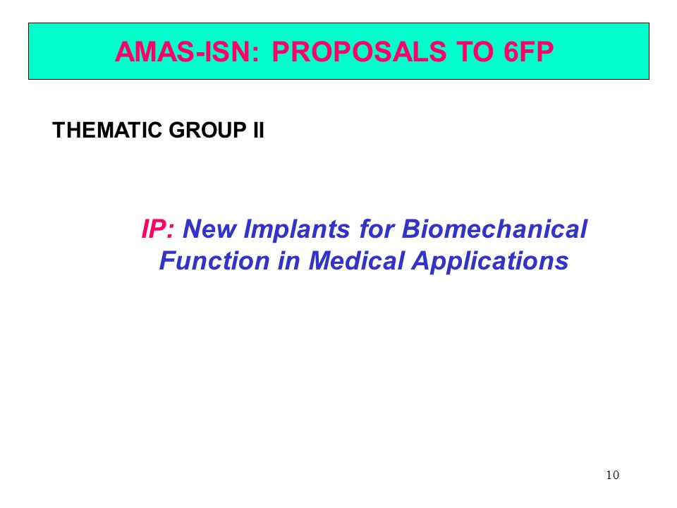 10 AMAS-ISN: PROPOSALS TO 6FP THEMATIC GROUP II IP: New Implants for Biomechanical Function in Medical Applications