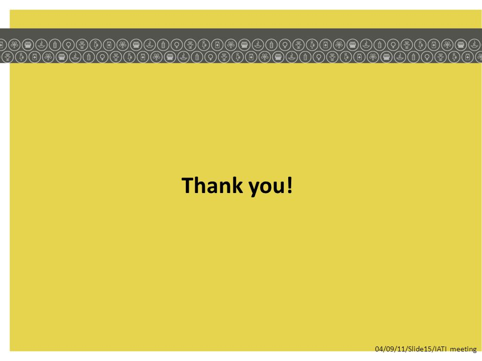 Thank you! 04/09/11/Slide15/IATI meeting