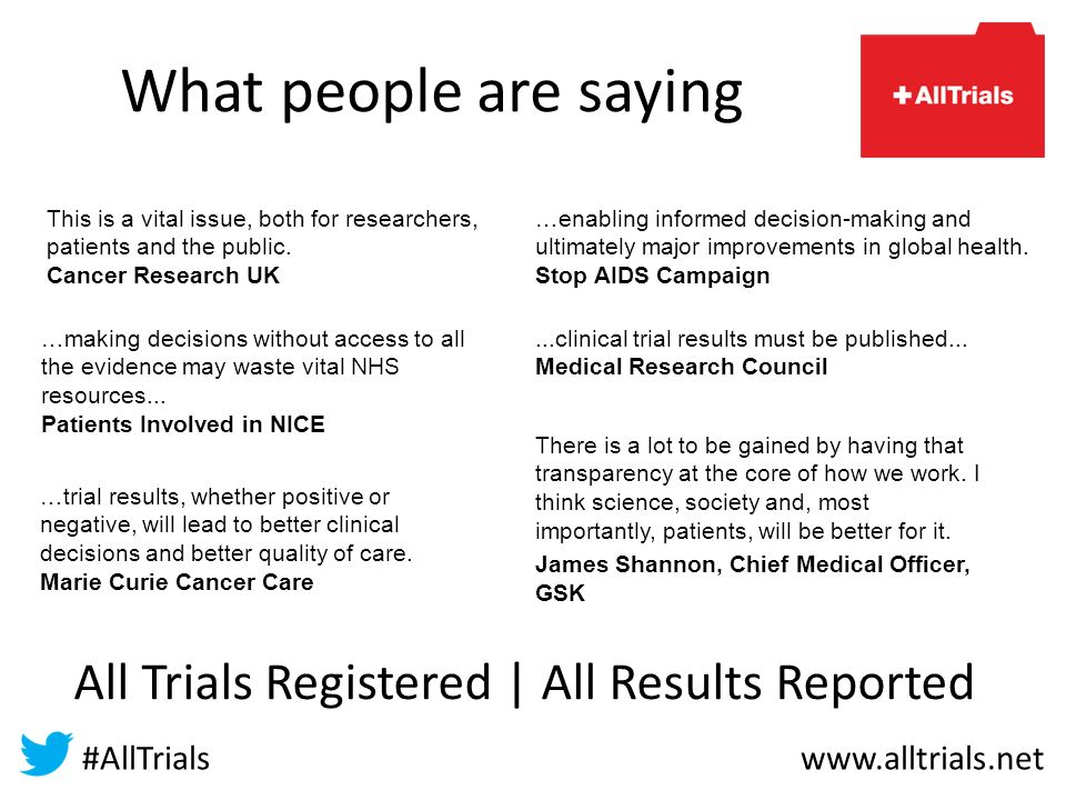 What people are saying All Trials Registered | All Results Reported #AllTrials www.alltrials.net …making decisions without access to all the evidence