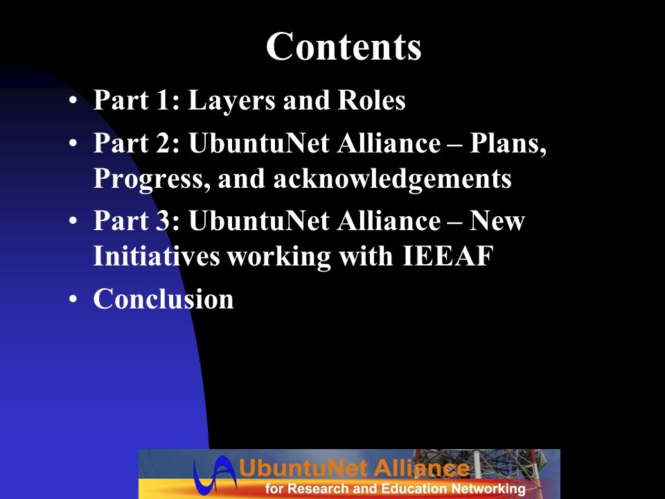 Contents Part 1: Layers and Roles Part 2: UbuntuNet Alliance – Plans, Progress, and acknowledgements Part 3: UbuntuNet Alliance – New Initiatives work