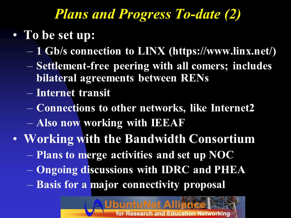 Plans and Progress To-date (2) To be set up: –1 Gb/s connection to LINX (https://www.linx.net/) –Settlement-free peering with all comers; includes bil