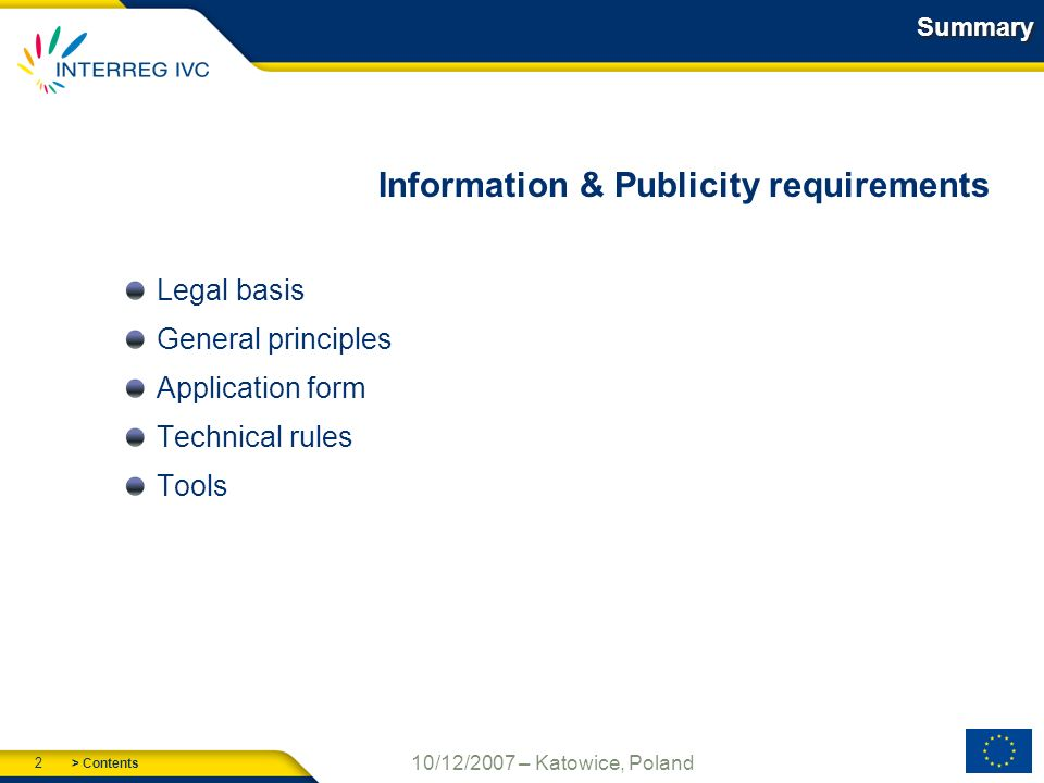> Contents 2 10/12/2007 – Katowice, Poland Summary Information & Publicity requirements Legal basis General principles Application form Technical rules Tools