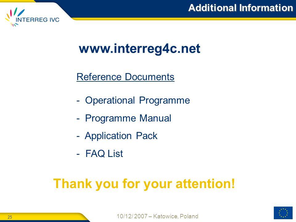 25 10/12/ 2007 – Katowice, Poland www.interreg4c.net Reference Documents - Operational Programme - Programme Manual - Application Pack - FAQ List Addi