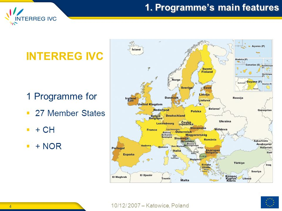 4 10/12/ 2007 – Katowice, Poland 1 Programme for 27 Member States + CH + NOR INTERREG IVC 1.