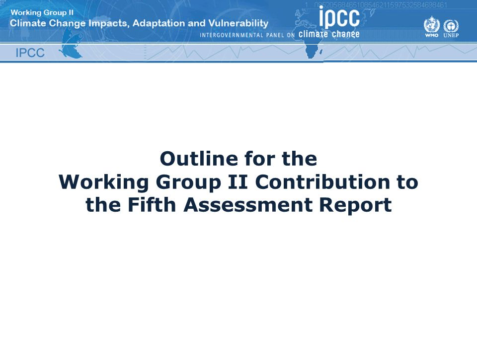 Outline for the Working Group II Contribution to the Fifth Assessment Report