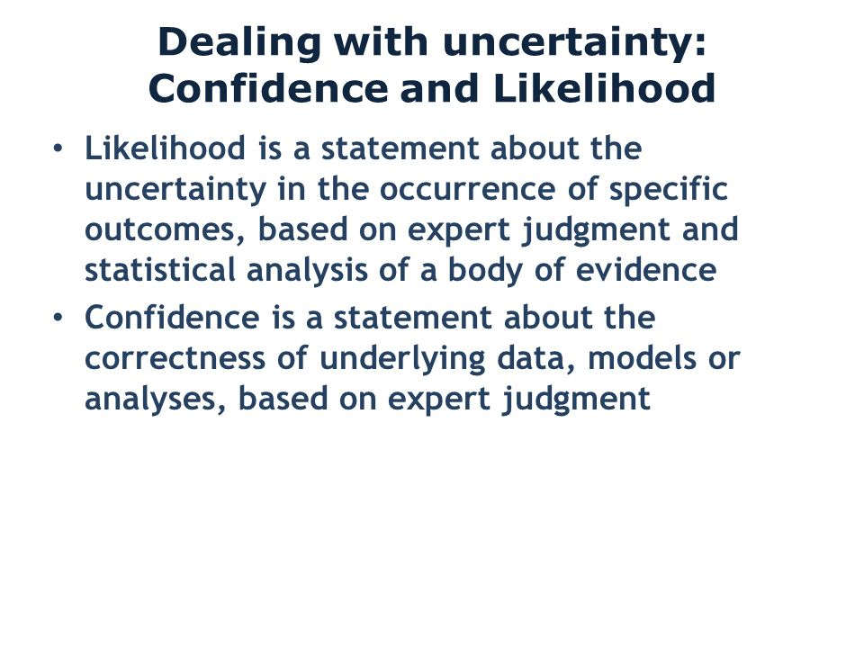 Dealing with uncertainty: Confidence and Likelihood Likelihood is a statement about the uncertainty in the occurrence of specific outcomes, based on e