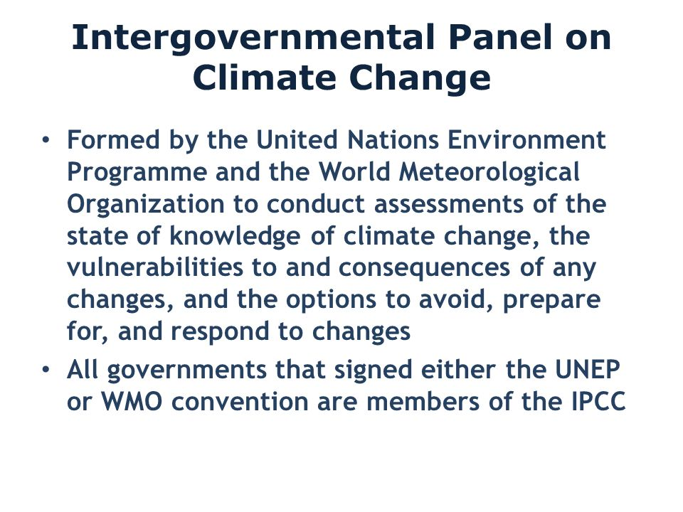 Intergovernmental Panel on Climate Change Formed by the United Nations Environment Programme and the World Meteorological Organization to conduct asse