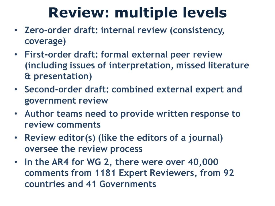 Review: multiple levels Zero-order draft: internal review (consistency, coverage) First-order draft: formal external peer review (including issues of