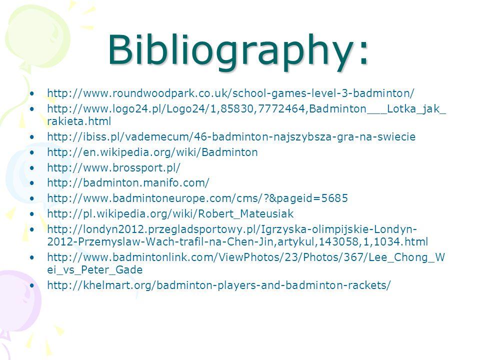 Bibliography: http://www.roundwoodpark.co.uk/school-games-level-3-badminton/ http://www.logo24.pl/Logo24/1,85830,7772464,Badminton___Lotka_jak_ rakiet