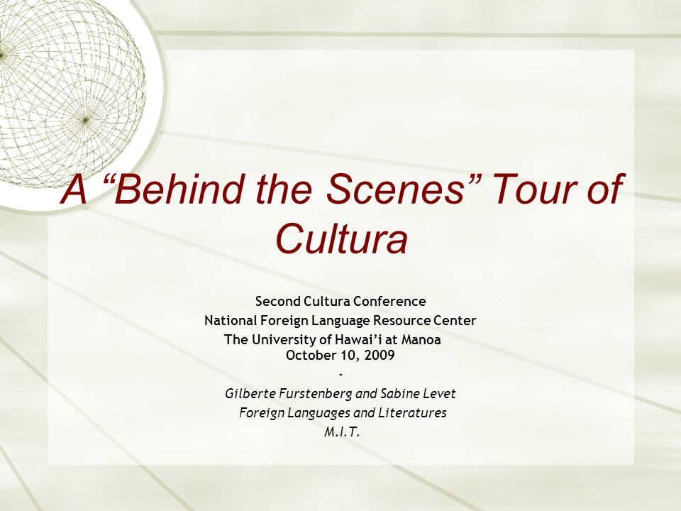 A Behind the Scenes Tour of Cultura Second Cultura Conference National Foreign Language Resource Center The University of Hawaii at Manoa October 10,