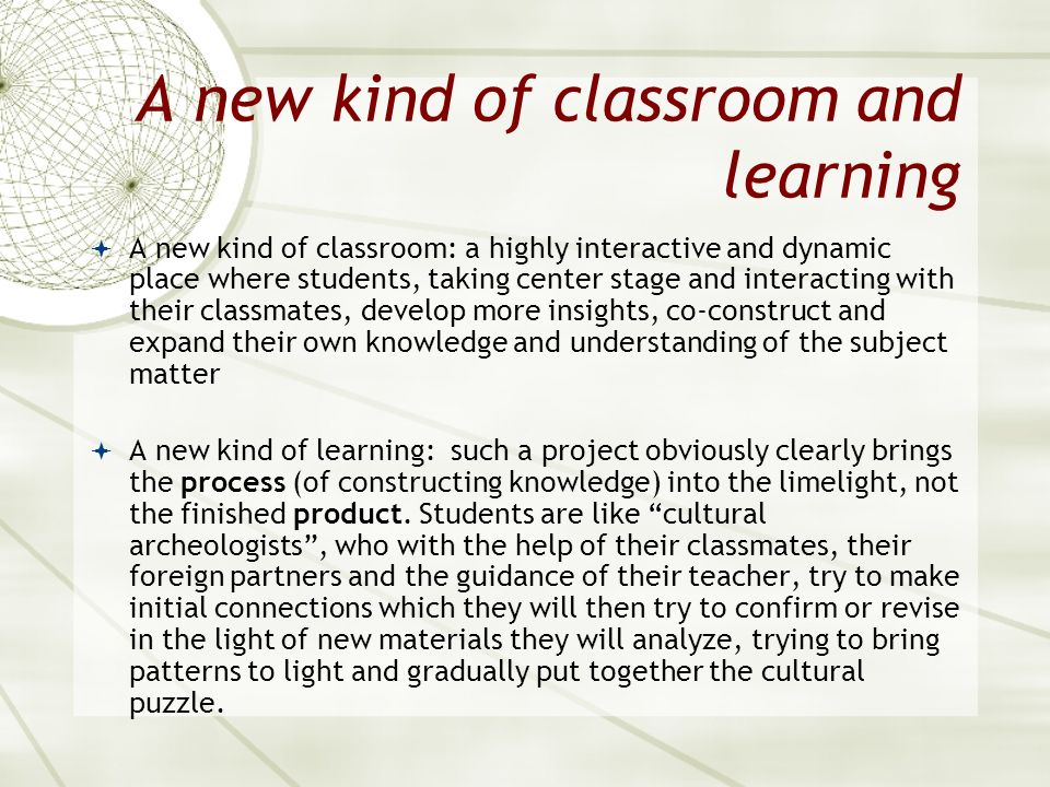 A new kind of classroom and learning A new kind of classroom: a highly interactive and dynamic place where students, taking center stage and interacti