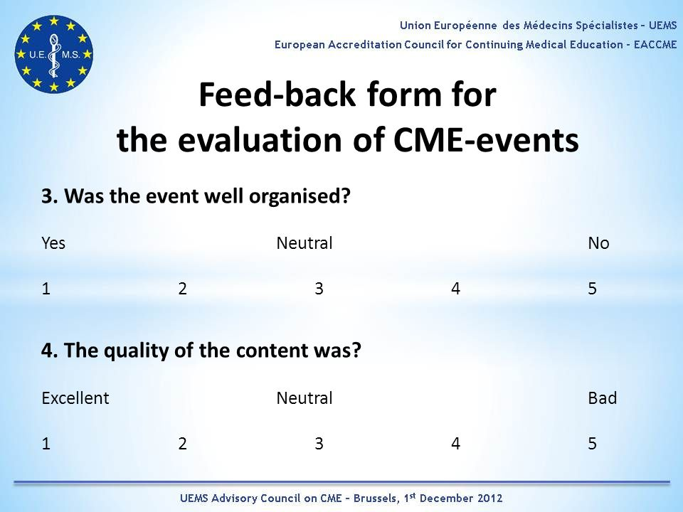 Feed-back form for the evaluation of CME-events 3. Was the event well organised? Yes NeutralNo 1 2345 4. The quality of the content was? Excellent Neu