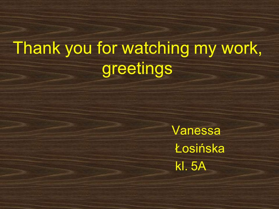 Thank you for watching my work, greetings Vanessa Łosińska kl. 5A