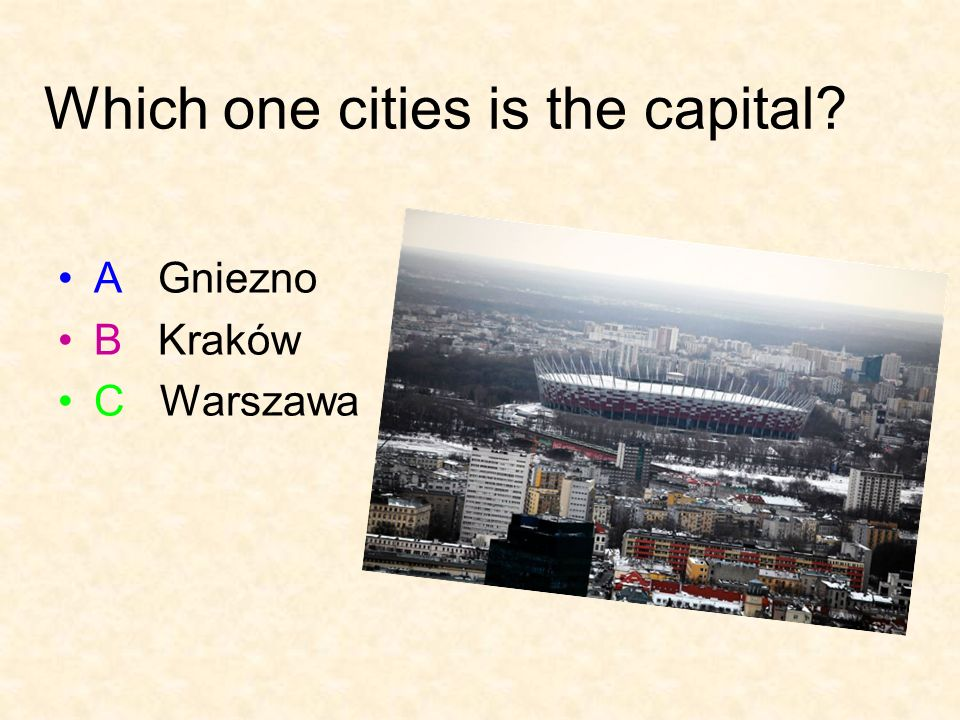 Which one cities is the capital? A Gniezno B Kraków C Warszawa